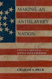 Making an Antislavery Nation by Graham A Peck image