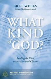 What Kind of God? by Bret Wells
