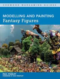 Modelling and Painting Fantasy Figures by Paul Stanley
