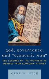God, Governance, and Economic Man by Gene W Heck