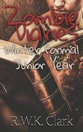 Zombie Diaries Winter Formal Junior Year by R W K Clark