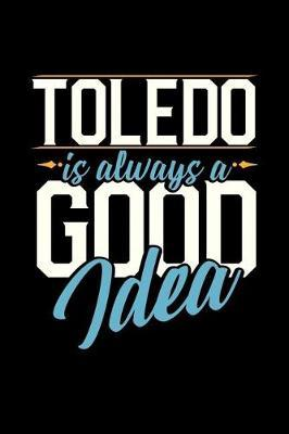 Toledo Is Always a Good Idea by Dennex Publishing