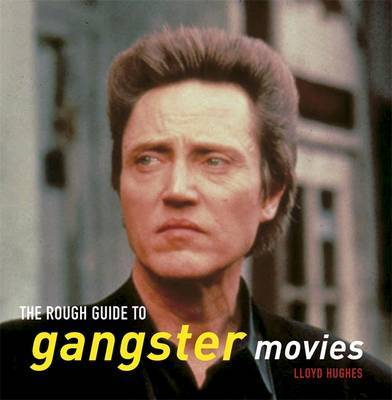 The Rough Guide to Gangster Movies by Lloyd Hughes image