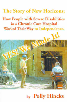 Yes! We Made It! The Story of New Horizons: How People with Severe Disabilities in a Chronic Care Hospital Worked Their Way to Independence by Polly Hincks image