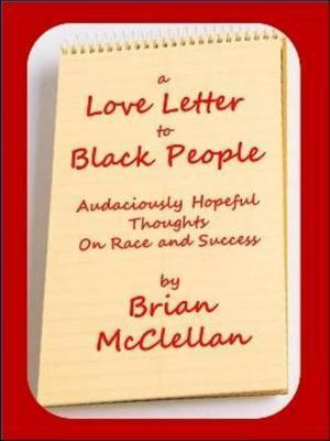 Love Letter to Black People: Audaciously Hopeful Thoughts on Race and Success by Brian McClellan