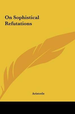 On Sophistical Refutations by * Aristotle