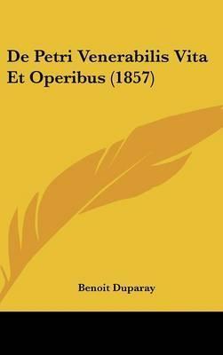 de Petri Venerabilis Vita Et Operibus (1857) by Benoit Duparay