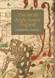 The Art of Anglo-Saxon England by Catherine E Karkov