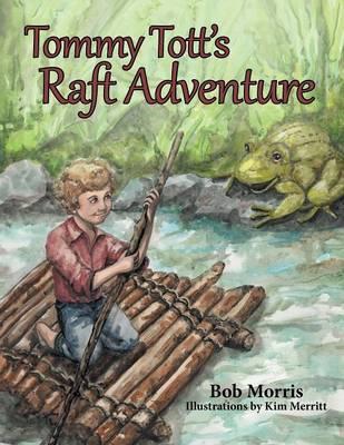 Tommy Tott's Raft Adventure by Bob Morris