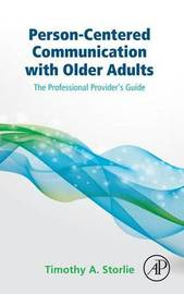 Person-Centered Communication with Older Adults by Timothy A. Storlie