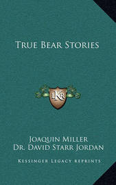 True Bear Stories by Joaquin Miller