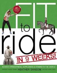 Fit to Ride in 9 Weeks! by Heather Sansom