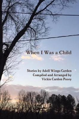 When I Was a Child by Arranged and compiled by Vickie Carden Posey