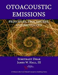 Otoacoustic Emissions: Principles, Procedures, and Protocols by James W Hall image