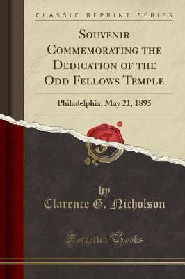 Souvenir Commemorating the Dedication of the Odd Fellows Temple by Clarence G Nicholson