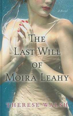 The Last Will of Moira Leahy by Therese Walsh image