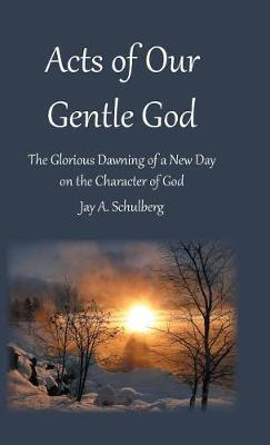 Acts of Our Gentle God by Jay a Schulberg