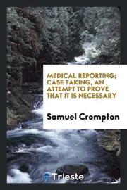 Medical Reporting; Case Taking, an Attempt to Prove That It Is Necessary by Samuel Crompton image