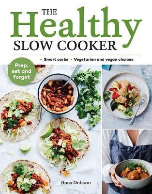 The Healthy Slow Cooker by Ross Dobson