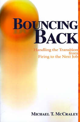 Bouncing Back: Handling the Transition from Firing to the Next Job by Michael T. McCraley image