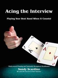 Acing the Interview: Playing Your Best Hand When It Counts! by Sandy Scardino image