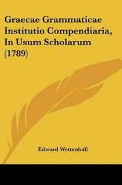 Graecae Grammaticae Institutio Compendiaria, in Usum Scholarum (1789) by Edward Wettenhall