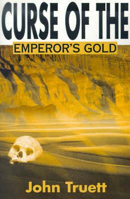 Curse of the Emperor's Gold by John A. Truett