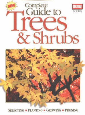 Complete Guide to Trees and Shrubs: Selecting, Planting, Growing, Pruning by Denny Schrock