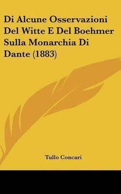 Di Alcune Osservazioni del Witte E del Boehmer Sulla Monarchia Di Dante (1883) by Tullo Concari