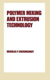 Polymer Mixing and Extrusion Technology by Nicholas P Cheremisinoff