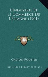 L'Industrie Et Le Commerce de L'Espagne (1901) by Gaston Routier