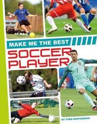 Make Me the Best Soccer Player by Todd Kortemeier