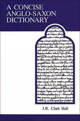 A Concise Anglo-Saxon Dictionary by J R Clark Hall