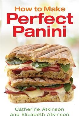 How to Make Perfect Panini by Catherine Atkinson image