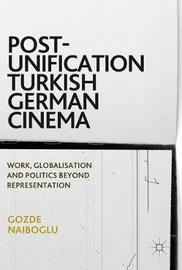 Post-Unification Turkish German Cinema by Gozde Naiboglu