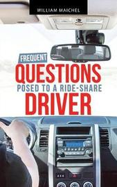 Frequent Questions Posed to a Ride-Share Driver by William Maichel