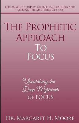 The Prophetic Approach to Focus by Dr Margaret Moore H image