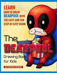 The Deadpool Drawing Book for Kids by Raphael Marino
