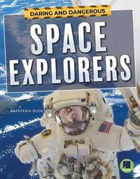 Daring and Dangerous Space Explorers by Anastasia Suen
