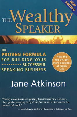 Wealthy Speaker: The Proven Formula for Building Your Successful Speaking Business by Jane Atkinson image