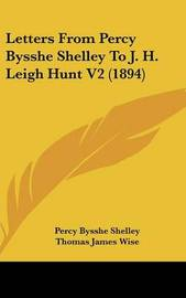 Letters from Percy Bysshe Shelley to J. H. Leigh Hunt V2 (1894) by Professor Percy Bysshe Shelley image