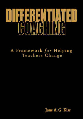 Differentiated Coaching: A Framework for Helping Teachers Change by Jane A.G. Kise