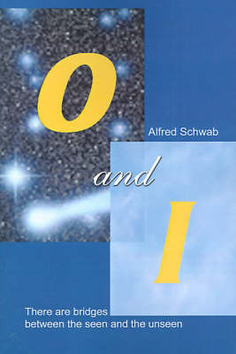O and I: There Are Bridges Between the Seen and the Unseen. by Alfred Schwab
