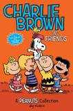 Charlie Brown and Friends: A Peanuts Collection by Charles M Schulz