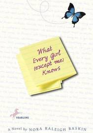What Every Girl except ME Know by Nora Raleigh Baskin image