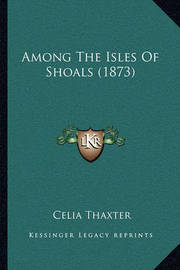 Among the Isles of Shoals (1873) by Celia Thaxter
