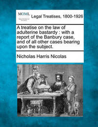 A Treatise on the Law of Adulterine Bastardy by Nicholas Harris Nicolas