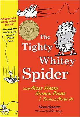 The Tighty-Whitey Spider: And More Wacky Animal Poems I Totally Made Up by Kenn Nesbitt