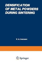 Densification of Metal Powders During Sintering by V A Invenson