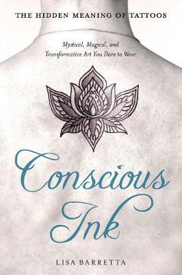 Conscious Ink: the Hidden Meaning of Tattoos by Lisa Barretta image